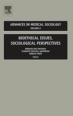 Bioethical Issues, Sociological Perspectives, Volume 9 (Advances in Medical Sociology) (Advances in Medical Sociology)