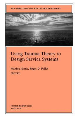 Using Trauma Theory to Design Service Systems (New Directions for Mental Health Services, Vol. 8)