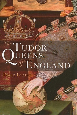 The Tudor Queens of England by David Loades