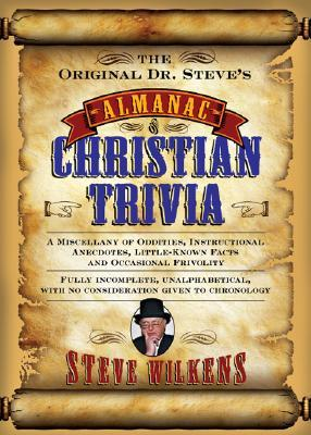 The Original Dr. Steve's Almanac of Christian Trivia: A Miscellany of Oddities, Instructional Anecdotes, Little-Known Facts and Occasional Frivolity
