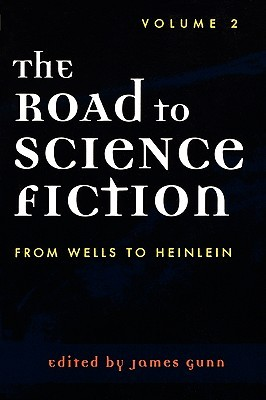 The Road to Science Fiction 2: From Wells to Heinlein (The Road to Science Fiction, #2)