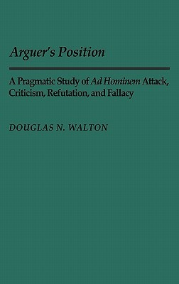 Arguer's Position: A Pragmatic Study of Ad Hominem Attack, Criticism, Refutation, and Fallacy