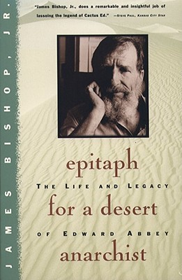 Epitaph For A Desert Anarchist: The Life And Legacy Of Edward Abbey
