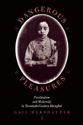 Dangerous Pleasures: Prostitution and Modernity in Twentieth-Century Shanghai