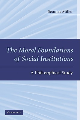 The Moral Foundations of Social Institutions: A Philosophical Study