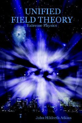 Unified Field Theory: Extreme Physics