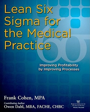Lean Six Sigma for the Medical Practice: Improving Profitability by Improving Processes
