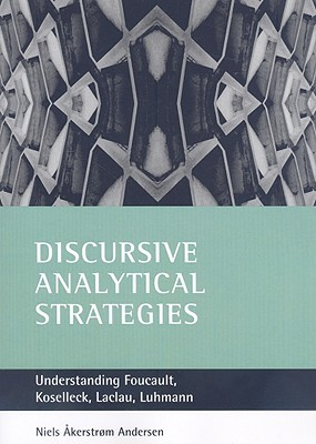 Discursive analytical strategies: Understanding Foucault, Koselleck, Laclau, Luhmann