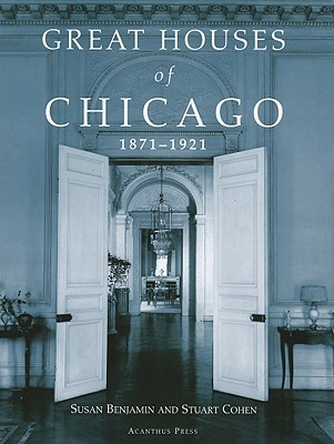 Great Houses of Chicago, 1871-1921 (Urban Domestic Architecture Series)