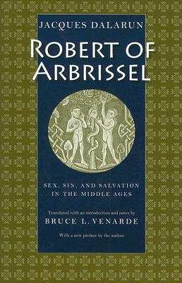 Robert of Arbrissel: Sex, Sin, and Salvation in the Middle Ages