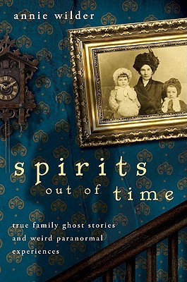 Spirits Out of Time: True Family Ghost Stories and...