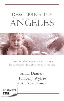 Descubre A Tus Angeles = Ask Your Angels by Alma Daniel