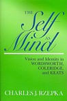 The Self as Mind: Vision and Identity in Wordsworth, Coleridge, and Keats