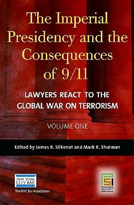 The Imperial Presidency and the Consequences of 9/11 [2 Volumes]: Lawyers React to the Global War on Terrorism