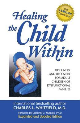 Healing the Child Within: Discovery and Recovery for Adult Children of Dysfunctional Families