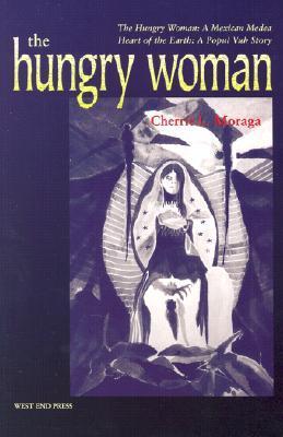 The Hungry Woman by Cherríe L. Moraga