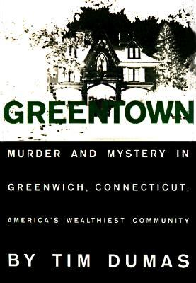 Greentown: murder and mystery in greenwich, america's wealthiest community par Timothy Dumas