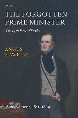 The Forgotten Prime Minister: The 14th Earl of Derby, Volume II: Achievement: 1851-1869