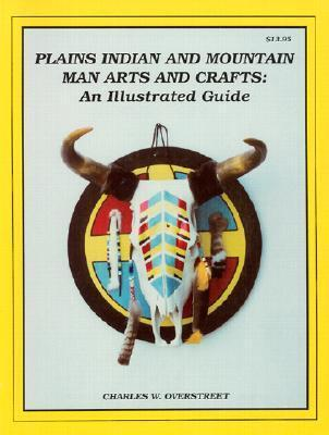 Plains Indian and Mountain Man Arts and Crafts: An Illustrated Guide