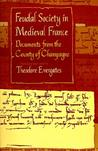 Feudal Society in Medieval France: Documents from the County of Champagne