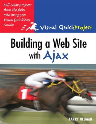 Building a Web Site with Ajax: Visual QuickProject Guide