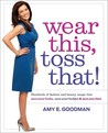 Wear This, Toss That!: Hundreds of Fashion and Beauty Swaps That Save Your Looks, Save Your Budget & Save You Time