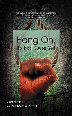 Hang On, It's Not Over Yet by Joseph Arhavbarien
