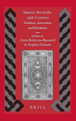 Islamic Art in the 19th Century: Tradition, Innovation, And Eclecticism (Islamic History and Civilization)