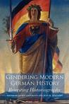 Gendering Modern German History: Rewriting Historiography