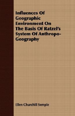 Influences of Geographic Environment on the Basis of Ratzel's System of Anthropo-Geography