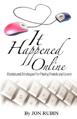 It Happened Online - Stories and Strategies for Finding Friends and Lovers