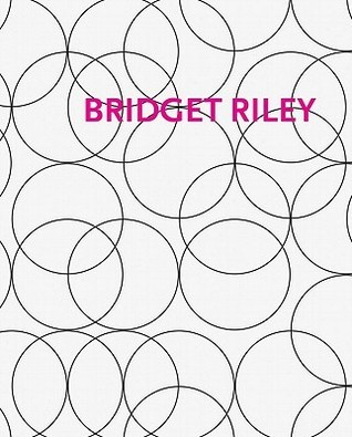 Bridget Riley: Gemalde Und Andere Arbeiten/Paintings and Related Work 1983-2010