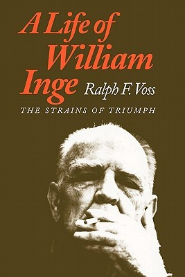 A Life of William Inge: The Strains of Triumph