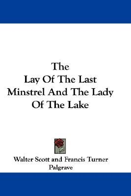 The Lay of the Last Minstrel and the Lady of the Lake