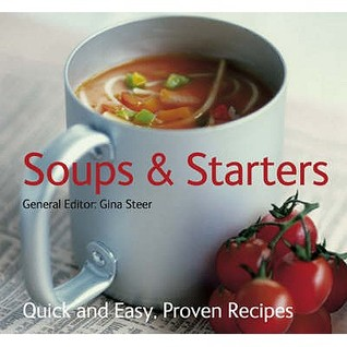 Soups and Starters: Quick and Easy, Proven Recipes