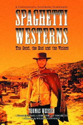 Spaghetti Westerns--The Good, the Bad and the Violent: A Comprehensive, Illustrated Filmography of 558 Eurowesterns and Their Personnel, 1961-1977