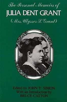 The Personal Memoirs of Julia Dent Grant: Mrs. Ulysses S. Grant