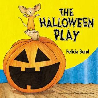 The Halloween Play by Felicia Bond