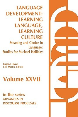 Language Development: Learning Language, Learning Culture--Meaning and Choice in Language: Studies for Michael Halliday, Volume 1