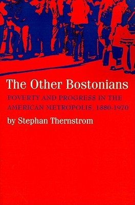 The Other Bostonians: Poverty and Progress in the American Metropolis, 1880-1970
