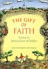 The Gift of Faith: Tending the Spiritual Lives of Children