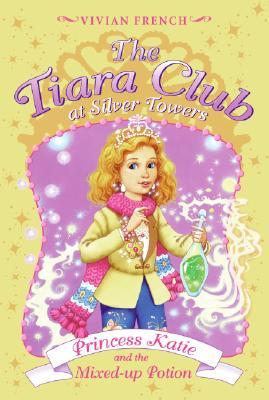 Princess Katie and the Mixed-up Potion (The Tiara Club at Silver Towers, #2)