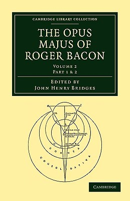 The Opus Majus of Roger Bacon - Volume 2 by Roger Bacon