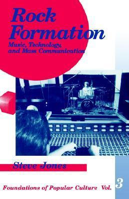 Rock Formation: Music, Tecnology, and Mass Communication (Foundations of Popular Culture, Vol. 3) (Feminist Perspective on Communication)