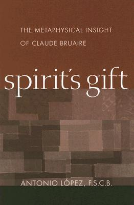 Spirit's Gift: The Metaphysical Insight of Claude Bruaire