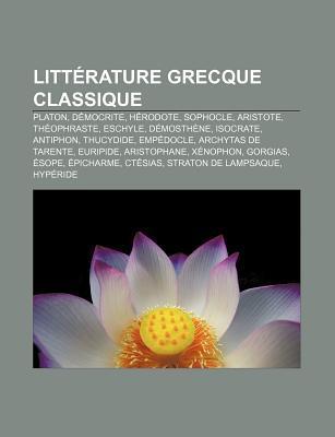 Litterature Grecque Classique: Platon, Democrite, Herodote, Sophocle, Aristote, Theophraste, Eschyle, Demosthene, Isocrate, Antiphon, Thucydide