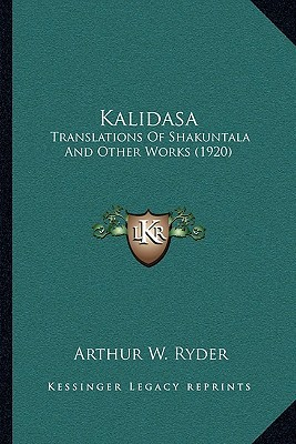 Kalidasa by Arthur W. Ryder
