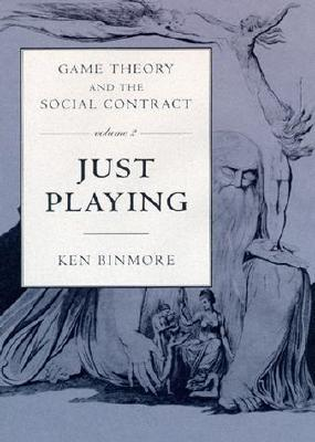 Game Theory and the Social Contract, Volume 2: Just Playing (Economic Learning and Social Evolution)