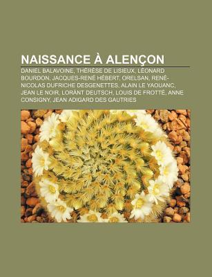 Naissance a Alencon: Daniel Balavoine, Therese de Lisieux, Leonard Bourdon, Jacques-Rene Hebert, Orelsan, Rene-Nicolas Dufriche Desgenettes