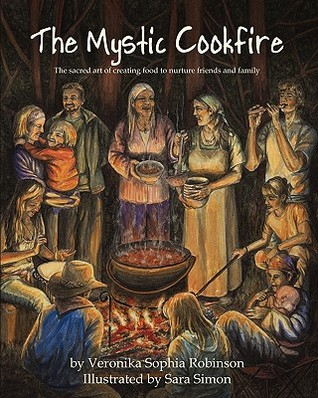 The Mystic Cookfire: The Sacred Art of Creating Food to Nurture Friends and Family